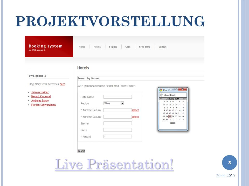 PROJEKTVORSTELLUNG Live Präsentation! Live Präsentation! 3 20.04.2015 3