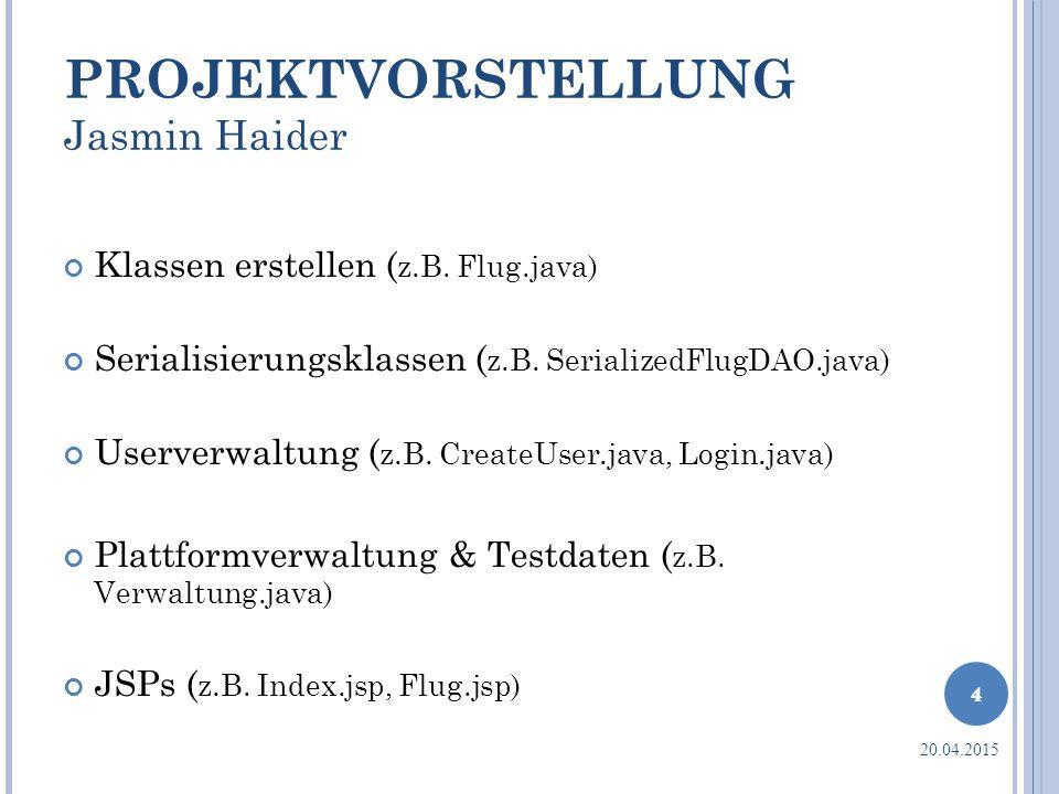 PROJEKTVORSTELLUNG Jasmin Haider Klassen erstellen ( z.B. Flug.java) Serialisierungsklassen ( z.B. SerializedFlugDAO.java) Userverwaltung ( z.B. Creat
