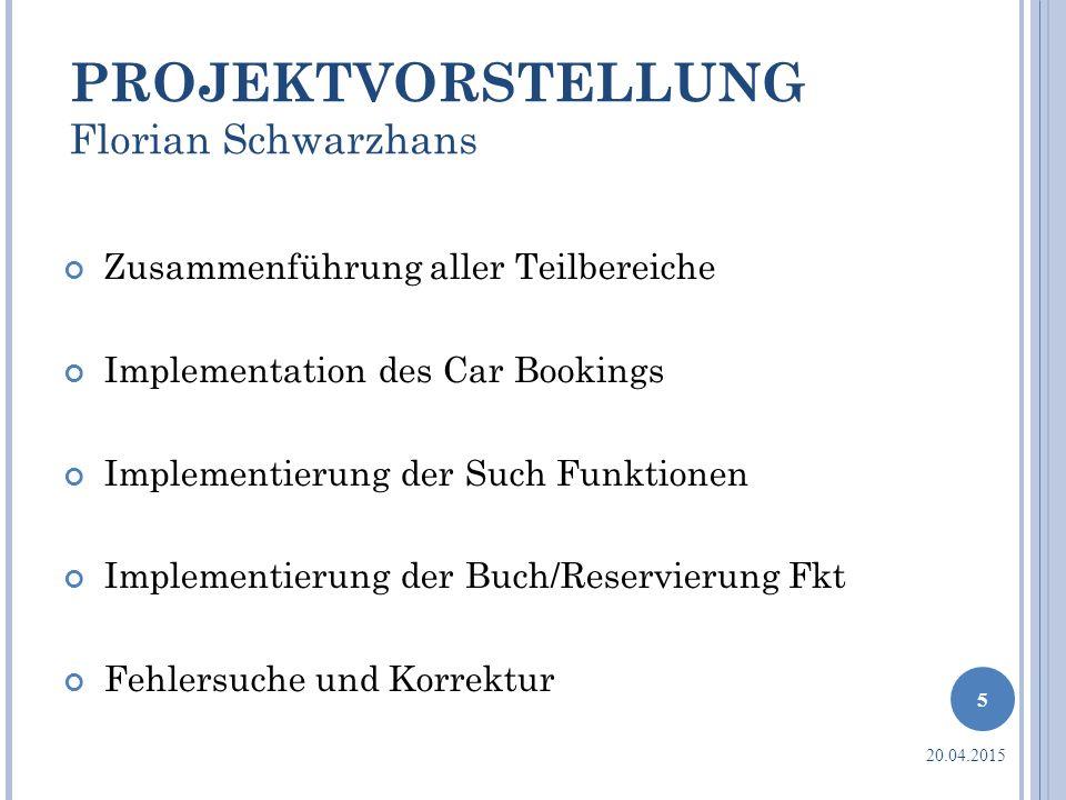 PROJEKTVORSTELLUNG Florian Schwarzhans Zusammenführung aller Teilbereiche Implementation des Car Bookings Implementierung der Such Funktionen Implemen