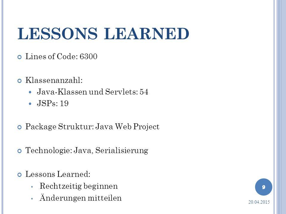 LESSONS LEARNED Lines of Code: 6300 Klassenanzahl: Java-Klassen und Servlets: 54 JSPs: 19 Package Struktur: Java Web Project Technologie: Java, Serial