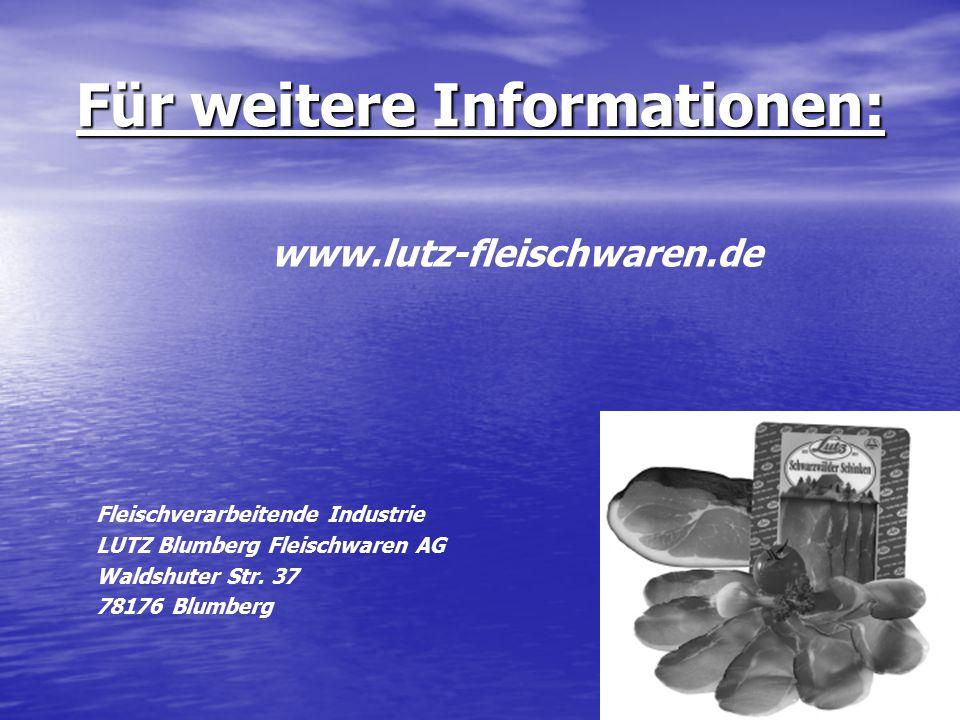 Für weitere Informationen: Fleischverarbeitende Industrie LUTZ Blumberg Fleischwaren AG Waldshuter Str.