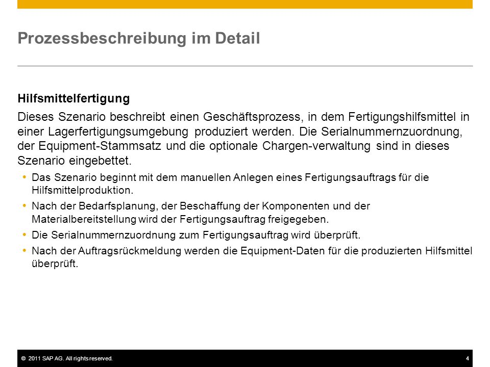 ©2011 SAP AG. All rights reserved.4 Prozessbeschreibung im Detail Hilfsmittelfertigung Dieses Szenario beschreibt einen Geschäftsprozess, in dem Ferti