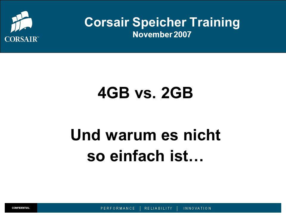 CONFIDENTIAL Corsair Speicher Training November 2007 4GB vs. 2GB Und warum es nicht so einfach ist…