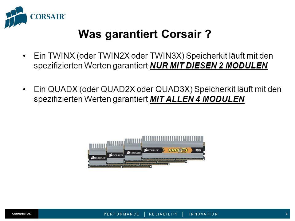 Was garantiert Corsair ? Ein TWINX (oder TWIN2X oder TWIN3X) Speicherkit läuft mit den spezifizierten Werten garantiert NUR MIT DIESEN 2 MODULEN Ein Q