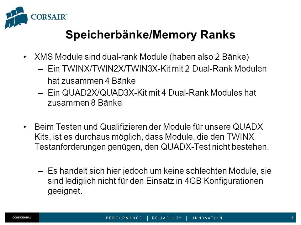 Speicherbänke/Memory Ranks XMS Module sind dual-rank Module (haben also 2 Bänke) –Ein TWINX/TWIN2X/TWIN3X-Kit mit 2 Dual-Rank Modulen hat zusammen 4 Bänke –Ein QUAD2X/QUAD3X-Kit mit 4 Dual-Rank Modules hat zusammen 8 Bänke Beim Testen und Qualifizieren der Module für unsere QUADX Kits, ist es durchaus möglich, dass Module, die den TWINX Testanforderungen genügen, den QUADX-Test nicht bestehen.