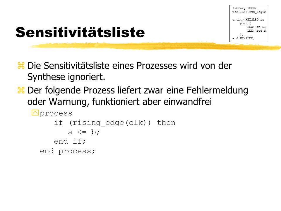 Sensitivitätsliste zDie Sensitivitätsliste eines Prozesses wird von der Synthese ignoriert.