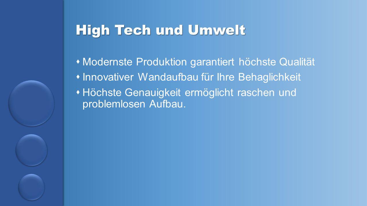 aa High Tech und Umwelt  Modernste Produktion garantiert höchste Qualität  Innovativer Wandaufbau für Ihre Behaglichkeit  Höchste Genauigkeit ermög