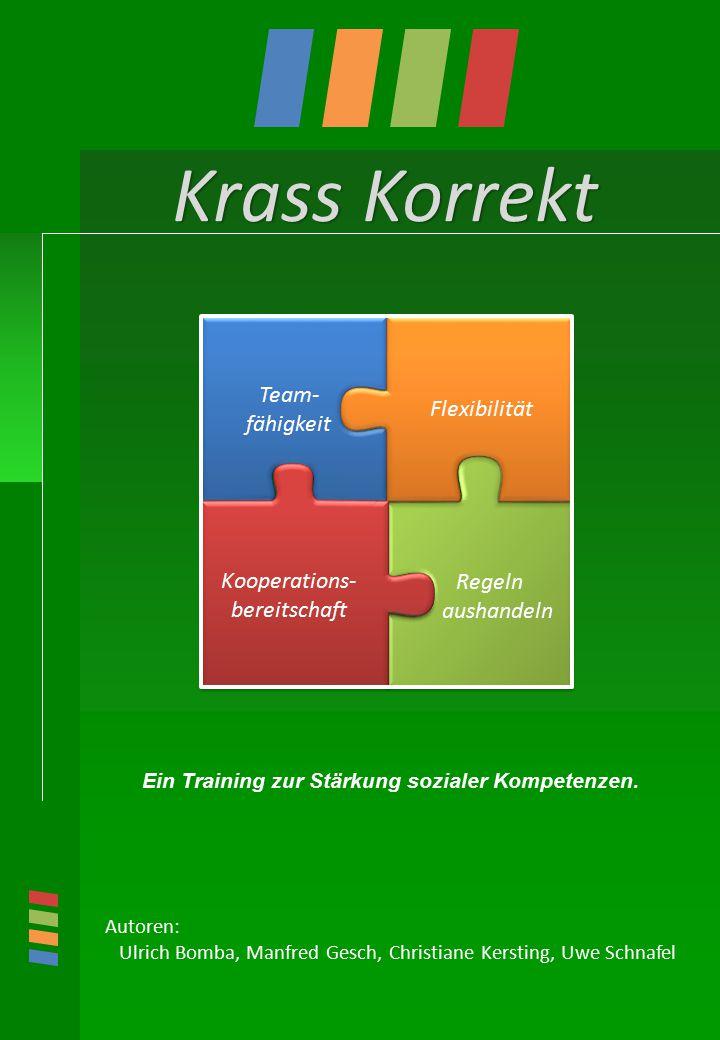 Krass Korrekt Ein Training zur Stärkung sozialer Kompetenzen. Autoren: Ulrich Bomba, Manfred Gesch, Christiane Kersting, Uwe Schnafel Team- fähigkeit