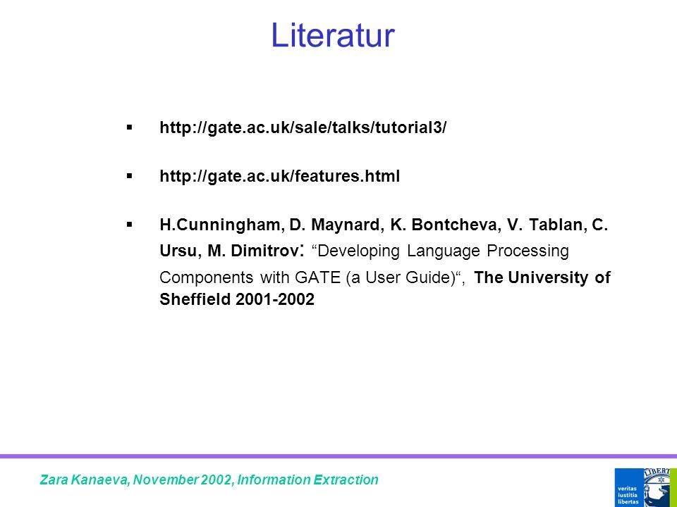 Literatur  http://gate.ac.uk/sale/talks/tutorial3/  http://gate.ac.uk/features.html  H.Cunningham, D.