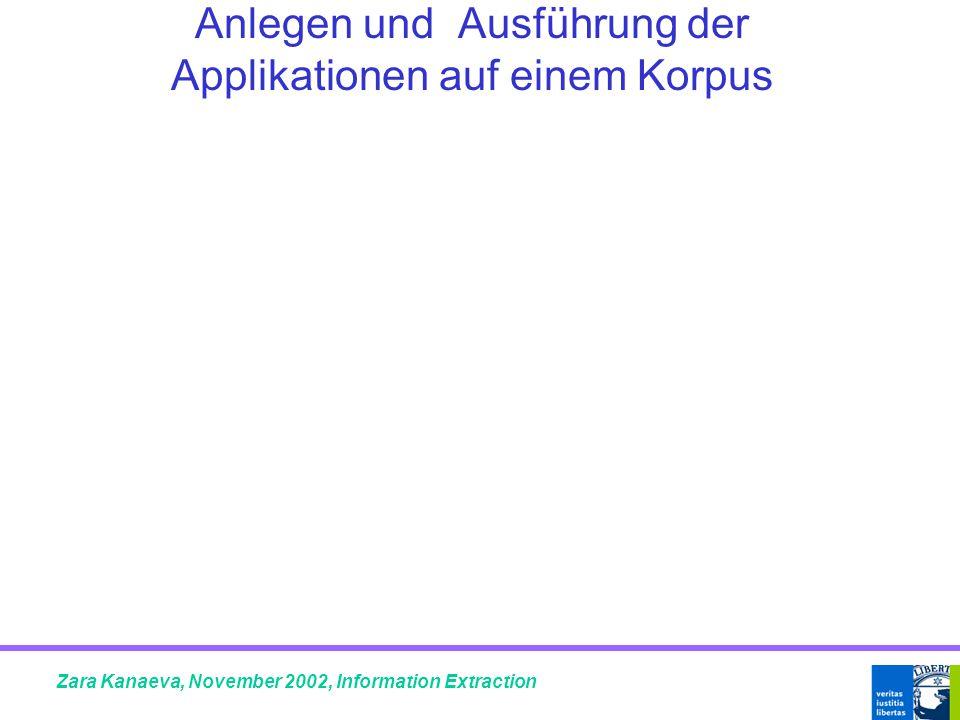 Anlegen und Ausführung der Applikationen auf einem Korpus Zara Kanaeva, November 2002, Information Extraction