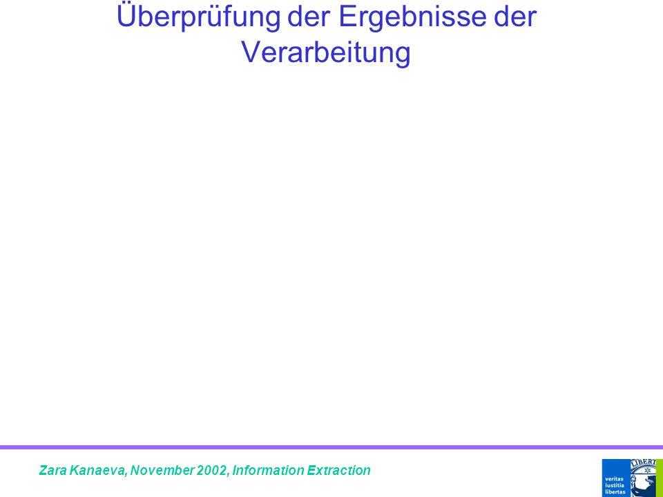 Überprüfung der Ergebnisse der Verarbeitung Zara Kanaeva, November 2002, Information Extraction