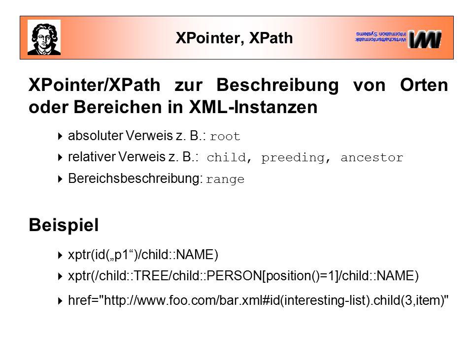 XPointer, XPath XPointer/XPath zur Beschreibung von Orten oder Bereichen in XML-Instanzen  absoluter Verweis z.