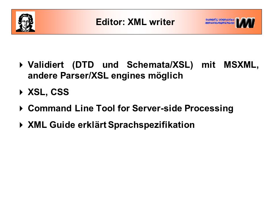  Validiert (DTD und Schemata/XSL) mit MSXML, andere Parser/XSL engines möglich  XSL, CSS  Command Line Tool for Server-side Processing  XML Guide erklärt Sprachspezifikation