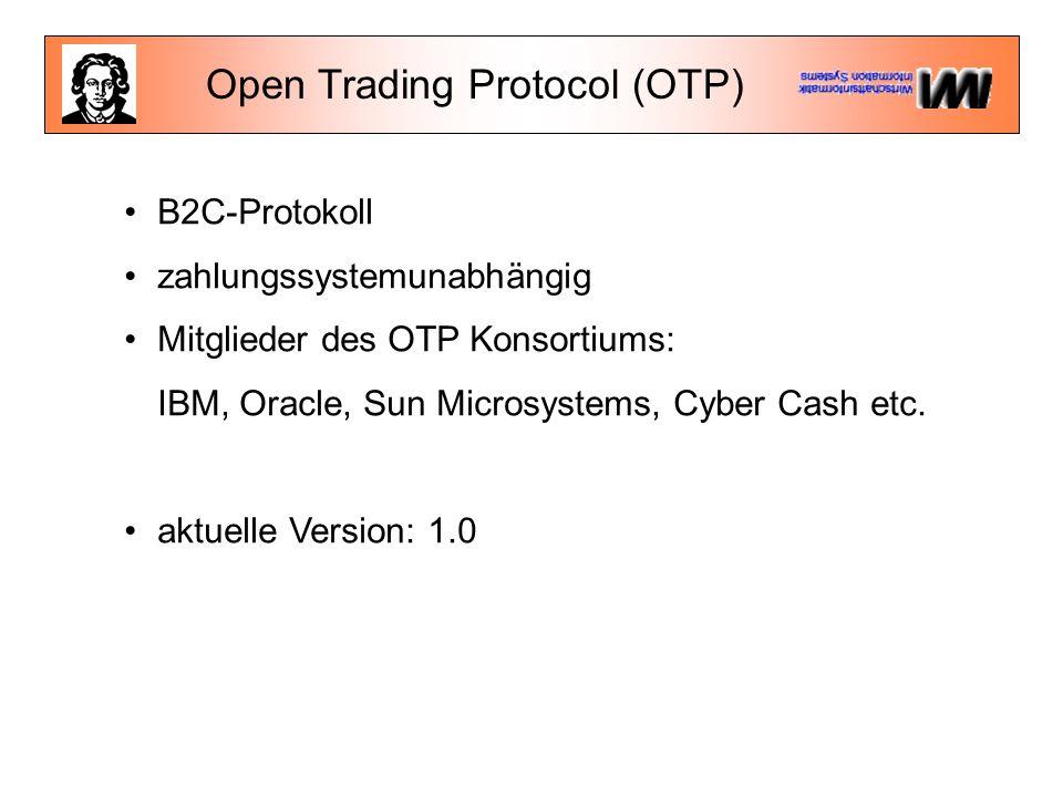 Open Trading Protocol (OTP) B2C-Protokoll zahlungssystemunabhängig Mitglieder des OTP Konsortiums: IBM, Oracle, Sun Microsystems, Cyber Cash etc.