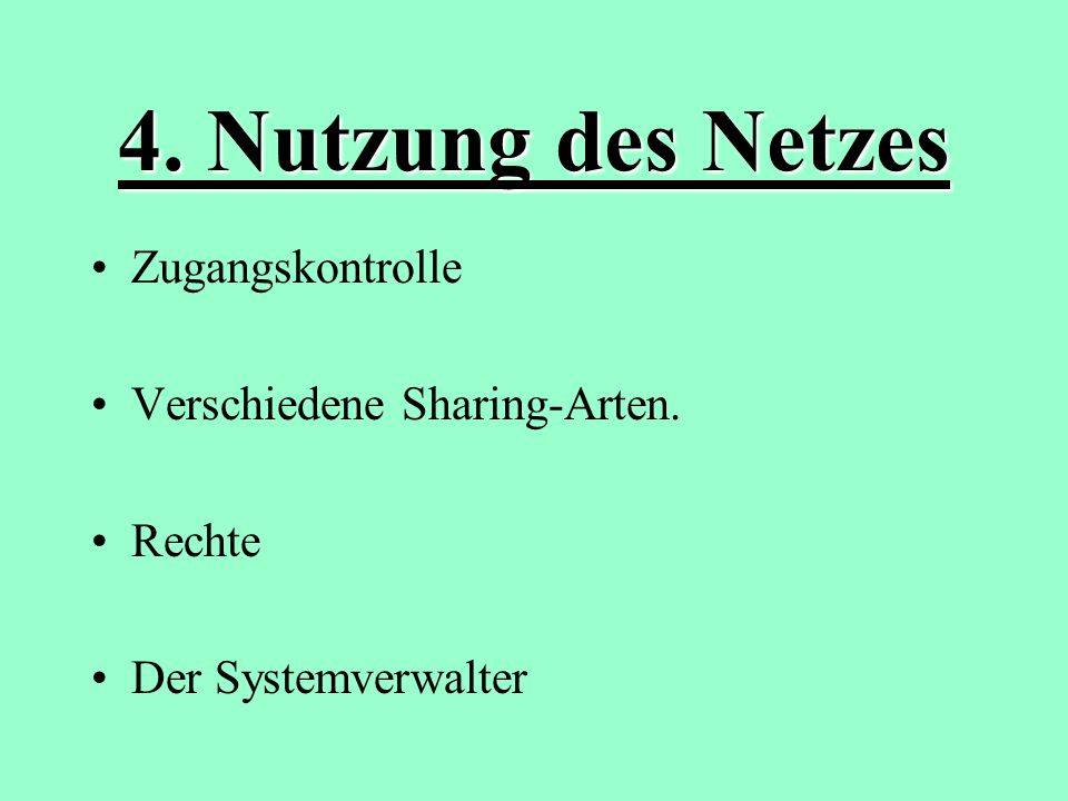 4. Nutzung des Netzes Zugangskontrolle Verschiedene Sharing-Arten. Rechte Der Systemverwalter