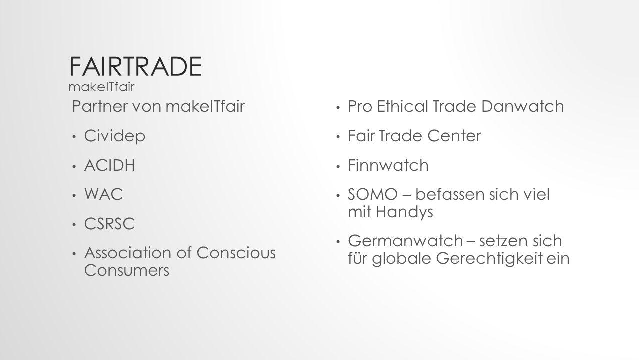FAIRTRADE Partner von makeITfair Cividep ACIDH WAC CSRSC Association of Conscious Consumers Pro Ethical Trade Danwatch Fair Trade Center Finnwatch SOM