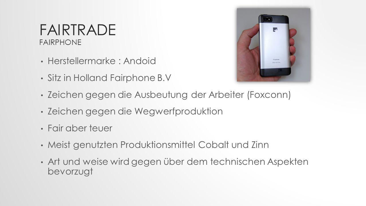 FAIRTRADE FAIRPHONE Herstellermarke : Andoid Sitz in Holland Fairphone B.V Zeichen gegen die Ausbeutung der Arbeiter (Foxconn) Zeichen gegen die Wegwe