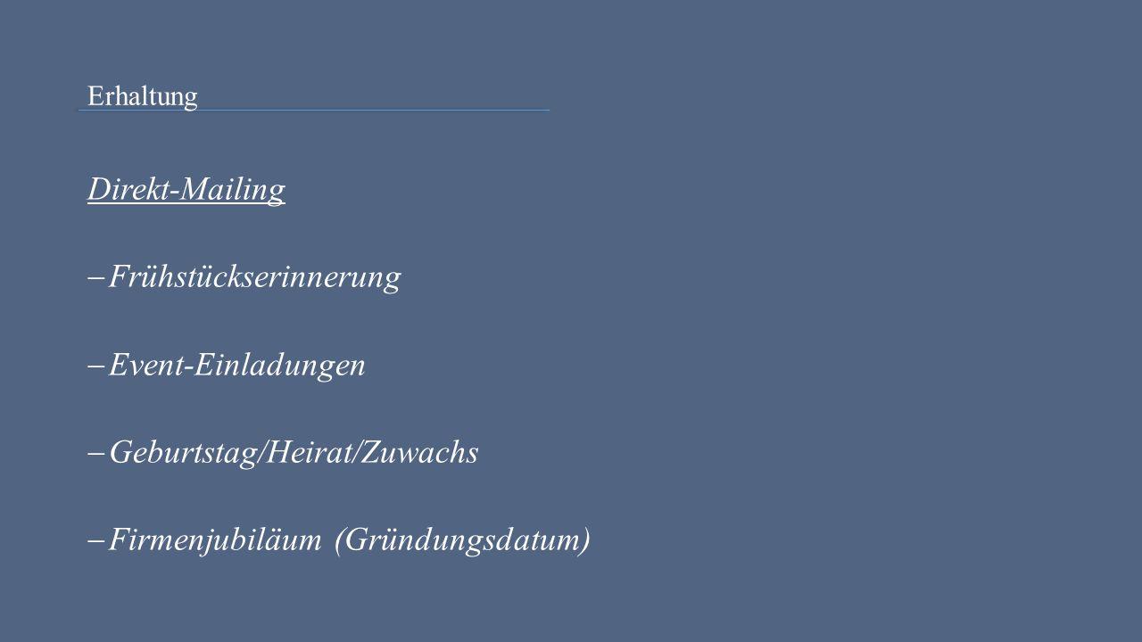 Erhaltung Direkt-Mailing  Frühstückserinnerung  Event-Einladungen  Geburtstag/Heirat/Zuwachs  Firmenjubiläum (Gründungsdatum)