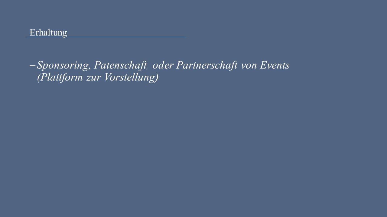 Erhaltung  Sponsoring, Patenschaft oder Partnerschaft von Events (Plattform zur Vorstellung)
