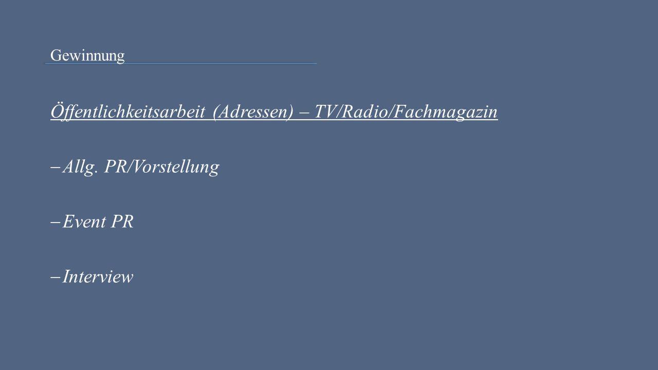 Gewinnung Öffentlichkeitsarbeit (Adressen) – TV/Radio/Fachmagazin  Allg. PR/Vorstellung  Event PR  Interview
