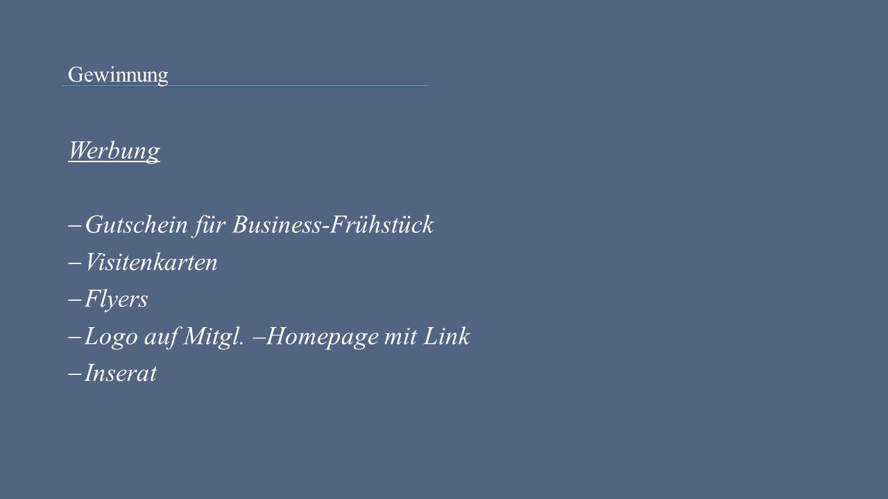 Gewinnung Werbung  Gutschein für Business-Frühstück  Visitenkarten  Flyers  Logo auf Mitgl. –Homepage mit Link  Inserat