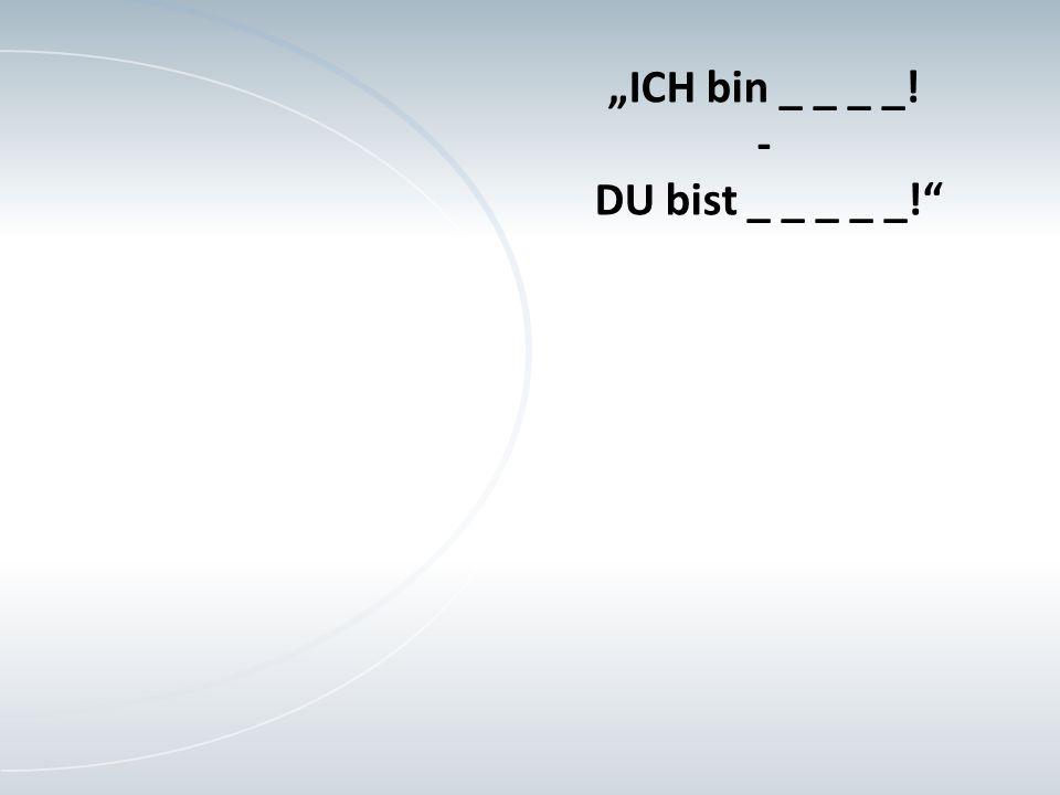 """""""ICH bin _ _ _ _! - DU bist _ _ _ _ _!"""