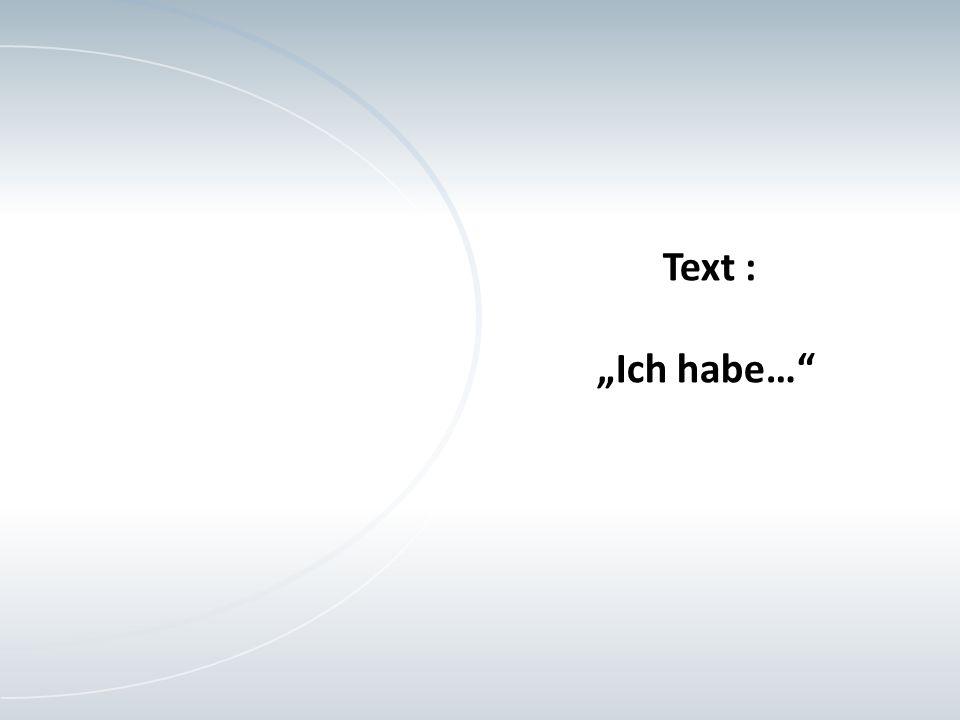 """Text : """"Ich habe…"""