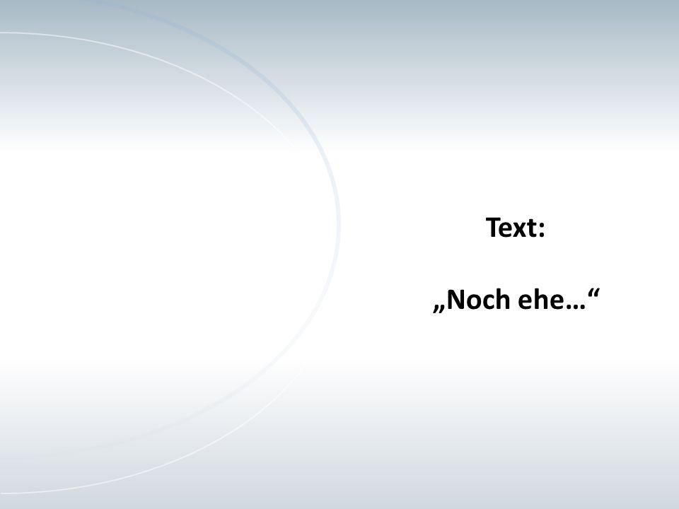 "Text: ""Noch ehe…"