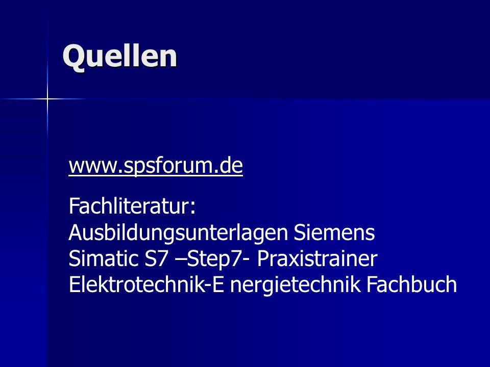 Quellen www.spsforum.de Fachliteratur: Ausbildungsunterlagen Siemens Simatic S7 –Step7- Praxistrainer Elektrotechnik-E nergietechnik Fachbuch