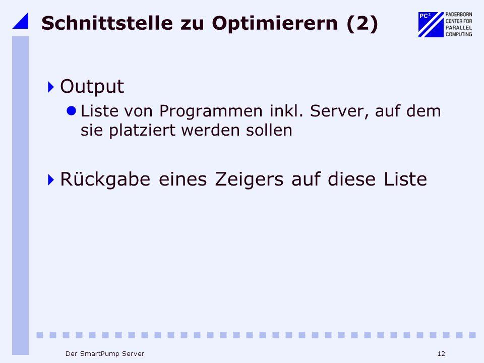 12Der SmartPump Server Schnittstelle zu Optimierern (2)  Output Liste von Programmen inkl. Server, auf dem sie platziert werden sollen  Rückgabe ein