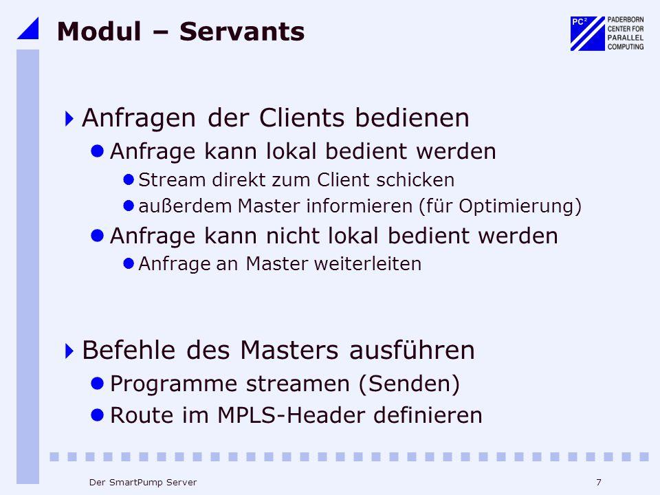 7Der SmartPump Server Modul – Servants  Anfragen der Clients bedienen Anfrage kann lokal bedient werden Stream direkt zum Client schicken außerdem Ma