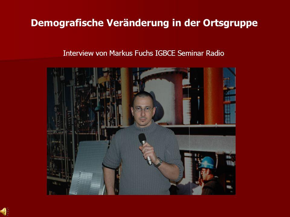 Demografische Veränderung in der Ortsgruppe Interview von Markus Fuchs IGBCE Seminar Radio