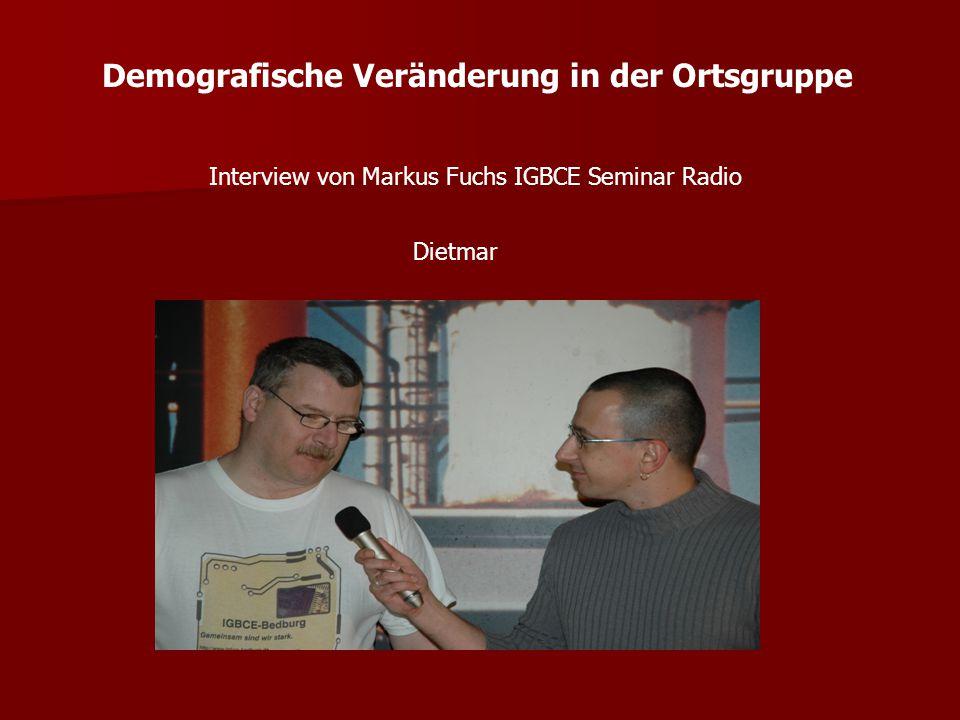 Demografische Veränderung in der Ortsgruppe Interview von Markus Fuchs IGBCE Seminar Radio Michael