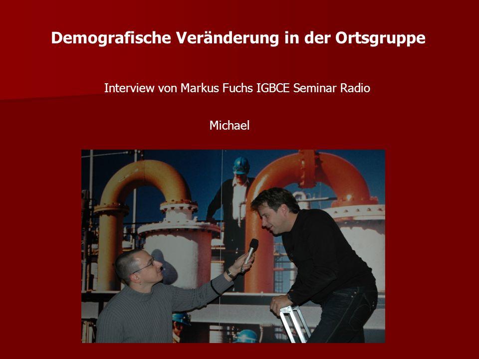 Demografische Veränderung in der Ortsgruppe Interview von Markus Fuchs IGBCE Seminar Radio Rainer