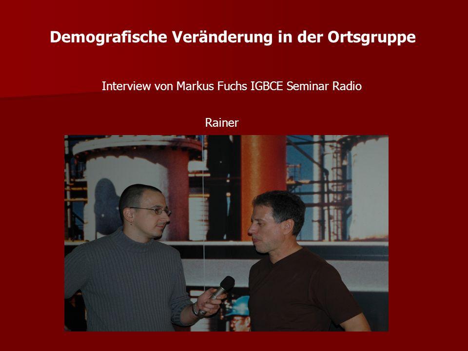 Demografische Veränderung in der Ortsgruppe Interview von Markus Fuchs IGBCE Seminar Radio Jürgen