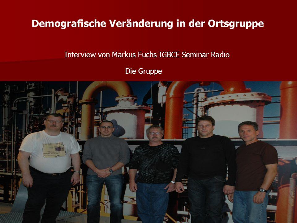 Demografische Veränderung in der Ortsgruppe Interview von Markus Fuchs IGBCE Seminar Radio Die Gruppe