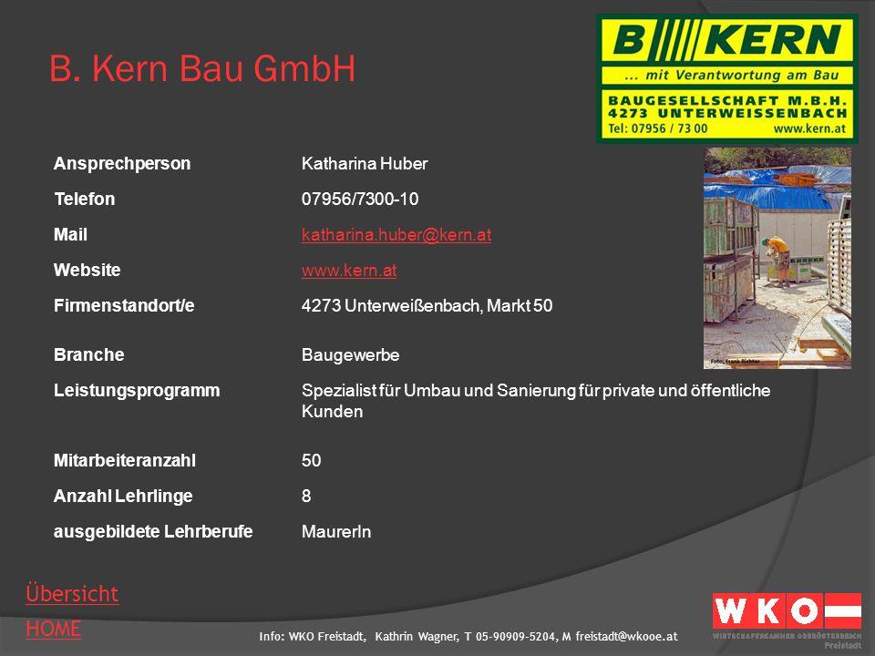 Info: WKO Freistadt, Kathrin Wagner, T 05-90909-5204, M freistadt@wkooe.at HOME Übersicht B. Kern Bau GmbH AnsprechpersonKatharina Huber Telefon07956/