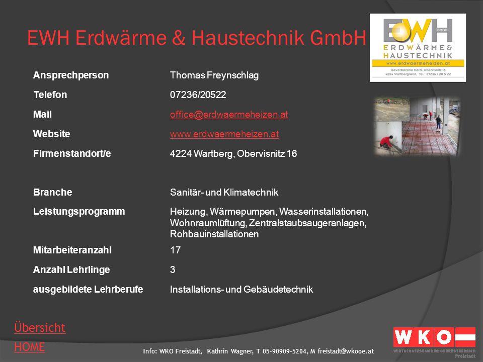 Info: WKO Freistadt, Kathrin Wagner, T 05-90909-5204, M freistadt@wkooe.at HOME Übersicht EWH Erdwärme & Haustechnik GmbH AnsprechpersonThomas Freynsc