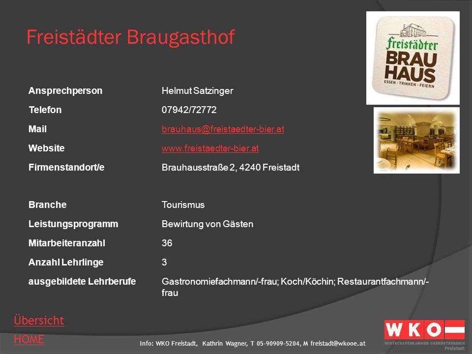 Info: WKO Freistadt, Kathrin Wagner, T 05-90909-5204, M freistadt@wkooe.at HOME Übersicht Freistädter Braugasthof AnsprechpersonHelmut Satzinger Telef