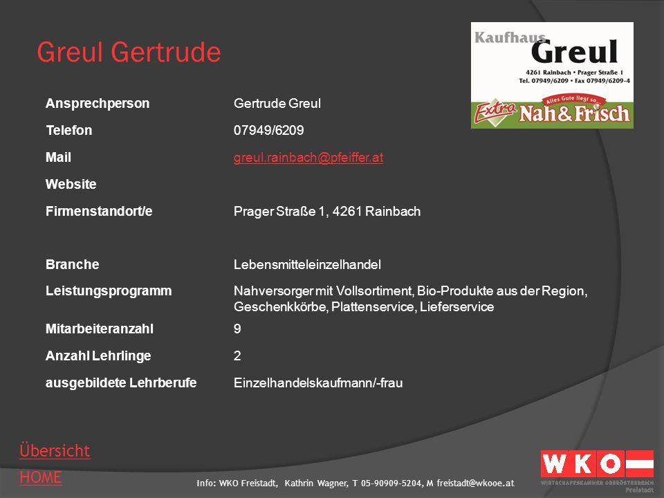 Info: WKO Freistadt, Kathrin Wagner, T 05-90909-5204, M freistadt@wkooe.at HOME Übersicht Greul Gertrude AnsprechpersonGertrude Greul Telefon07949/620