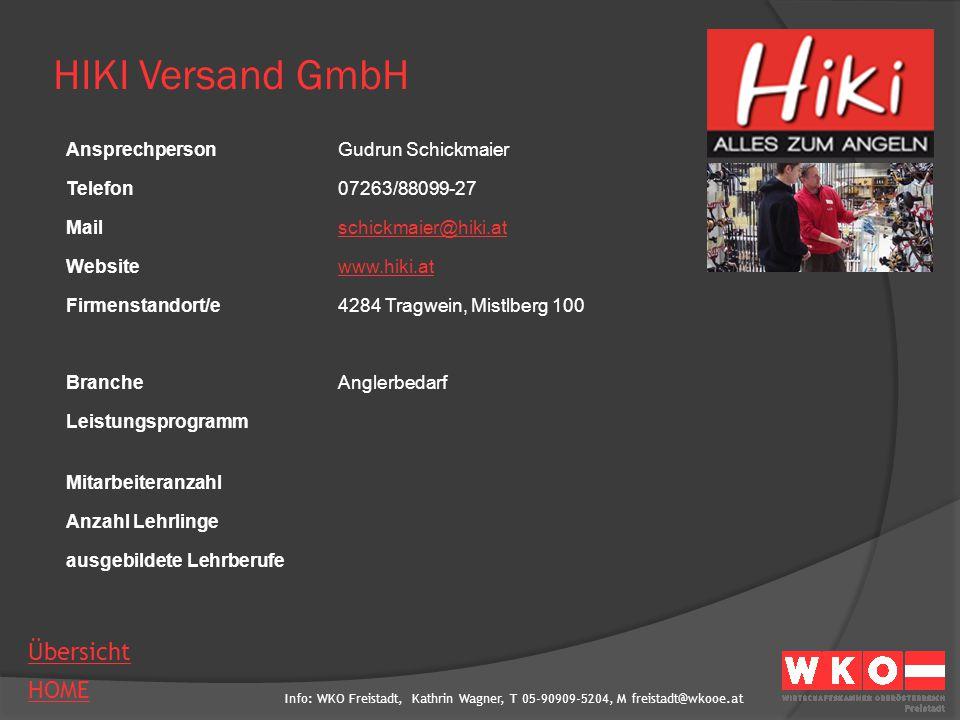 Info: WKO Freistadt, Kathrin Wagner, T 05-90909-5204, M freistadt@wkooe.at HOME Übersicht HIKI Versand GmbH AnsprechpersonGudrun Schickmaier Telefon07