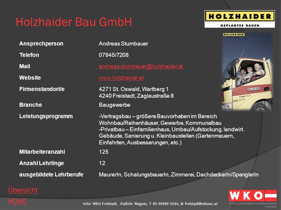 Info: WKO Freistadt, Kathrin Wagner, T 05-90909-5204, M freistadt@wkooe.at HOME Übersicht Holzhaider Bau GmbH AnsprechpersonAndreas Stumbauer Telefon0