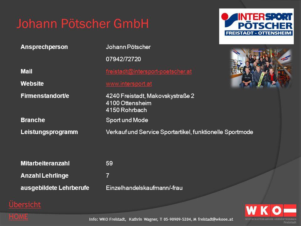 Info: WKO Freistadt, Kathrin Wagner, T 05-90909-5204, M freistadt@wkooe.at HOME Übersicht Johann Pötscher GmbH AnsprechpersonJohann Pötscher 07942/727
