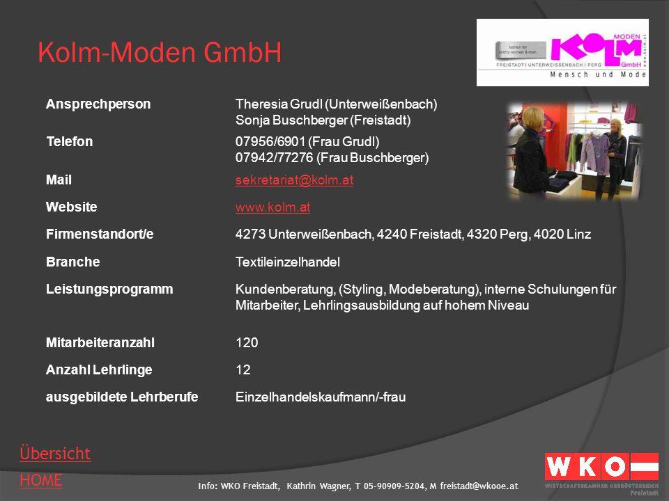 Info: WKO Freistadt, Kathrin Wagner, T 05-90909-5204, M freistadt@wkooe.at HOME Übersicht Kolm-Moden GmbH AnsprechpersonTheresia Grudl (Unterweißenbac