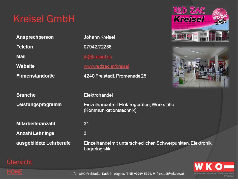 Info: WKO Freistadt, Kathrin Wagner, T 05-90909-5204, M freistadt@wkooe.at HOME Übersicht Kreisel GmbH AnsprechpersonJohann Kreisel Telefon07942/72236