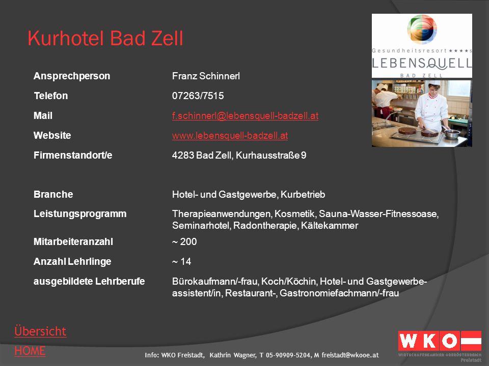 Info: WKO Freistadt, Kathrin Wagner, T 05-90909-5204, M freistadt@wkooe.at HOME Übersicht Kurhotel Bad Zell AnsprechpersonFranz Schinnerl Telefon07263