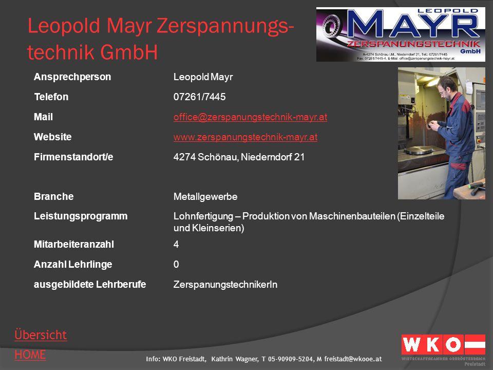 Info: WKO Freistadt, Kathrin Wagner, T 05-90909-5204, M freistadt@wkooe.at HOME Übersicht Leopold Mayr Zerspannungs- technik GmbH AnsprechpersonLeopol