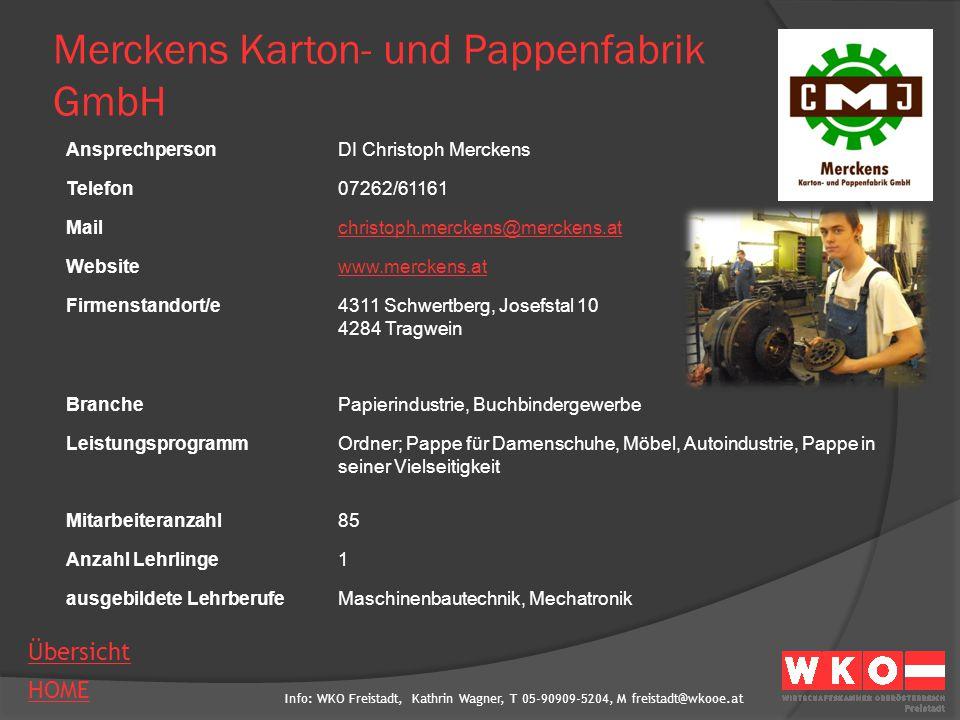 Info: WKO Freistadt, Kathrin Wagner, T 05-90909-5204, M freistadt@wkooe.at HOME Übersicht Merckens Karton- und Pappenfabrik GmbH AnsprechpersonDI Chri