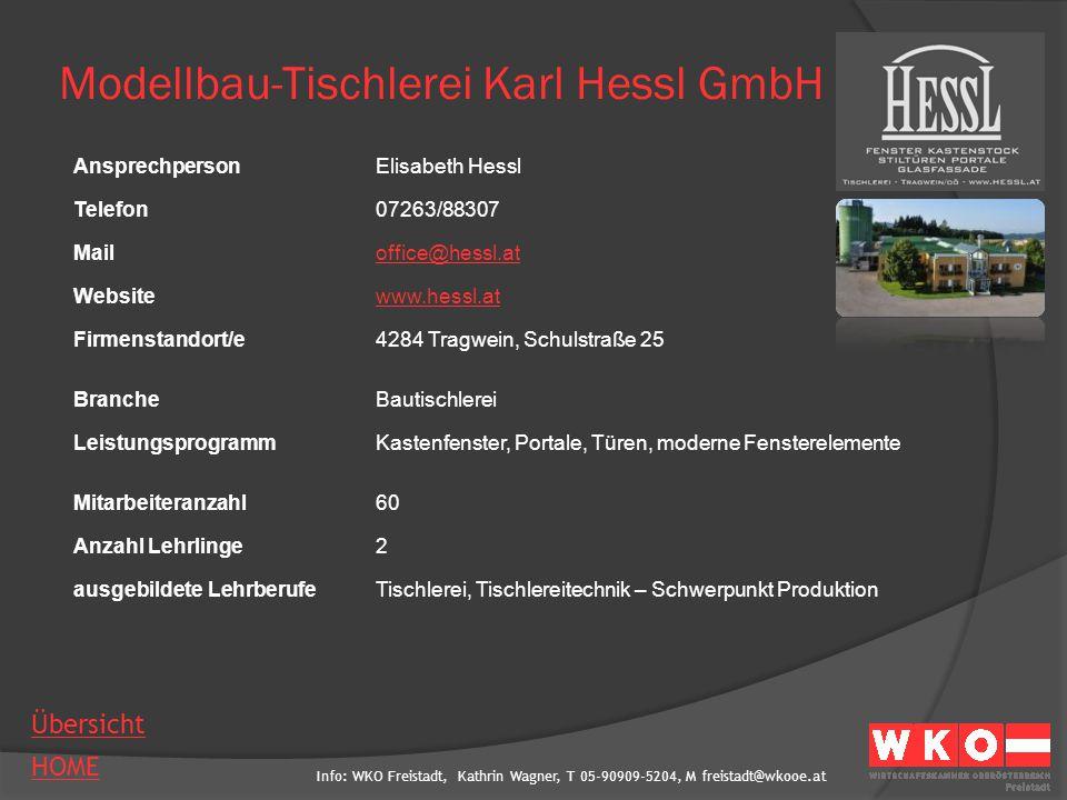 Info: WKO Freistadt, Kathrin Wagner, T 05-90909-5204, M freistadt@wkooe.at HOME Übersicht Modellbau-Tischlerei Karl Hessl GmbH AnsprechpersonElisabeth