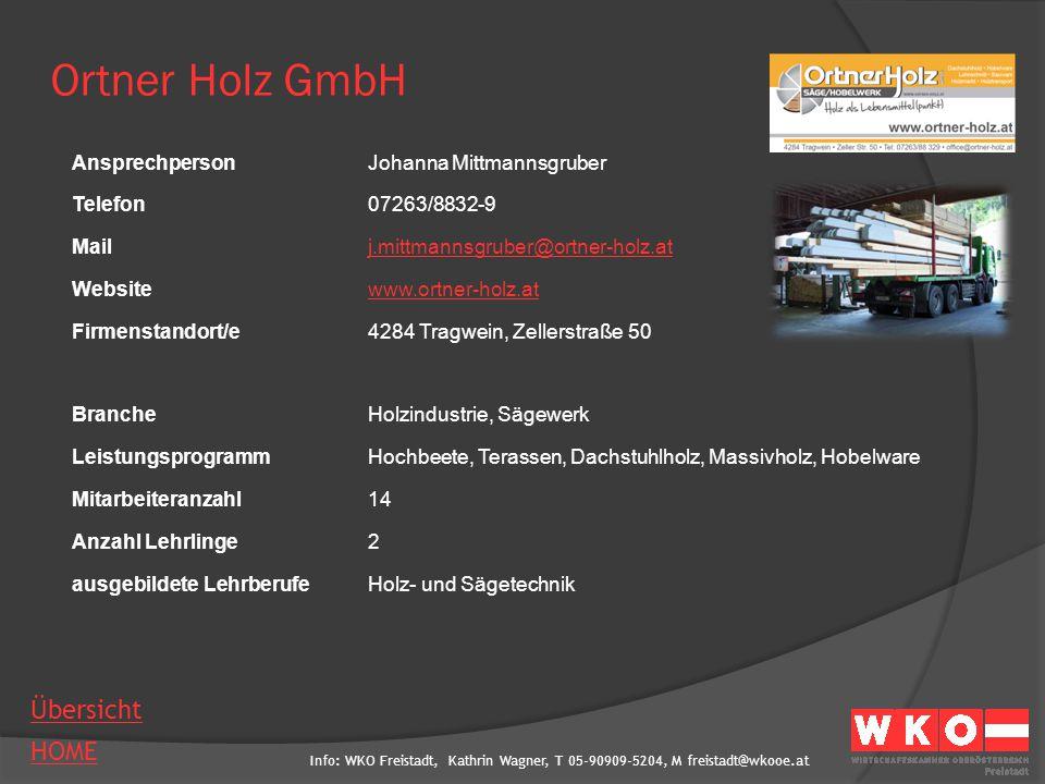 Info: WKO Freistadt, Kathrin Wagner, T 05-90909-5204, M freistadt@wkooe.at HOME Übersicht Ortner Holz GmbH AnsprechpersonJohanna Mittmannsgruber Telef